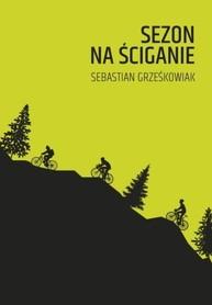 SEZON NA ŚCIGANIE - KOLARSTWO GÓRSKIE - Sebastian Grześkowiak SORUS