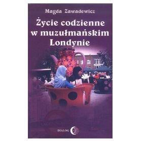 ŻYCIE CODZIENNE W MUZUŁMAŃSKIM LONDYNIE Magda Zawadewicz DIALOG