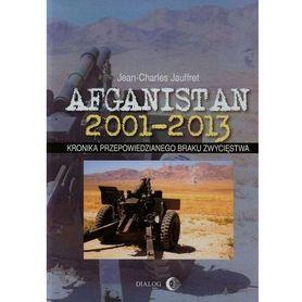 AFGANISTAN 2001-2013 KRONIKA PRZEPOWIEDZIANEGO BRAKU ZWYCIĘSTWA DIALOG