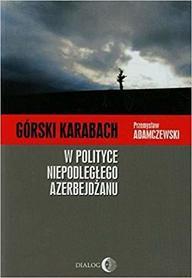 GÓRSKI KARABACH W POLITYCE NIEPODLEGŁEGO AZERBEJDŻANU wyd. DIALOG