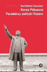 KOREA PÓŁNOCNA PARADOKSY POLITYKI KIMÓW wyd. DIALOG