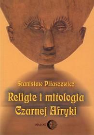 RELIGIE I MITOLOGIA CZARNEJ AFRYKI - PRZEGLĄD ENCYKLOPEDYCZNY wyd. DIALOG