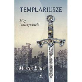 TEMPLARIUSZE MITY I RZECZYWISTOŚĆ Martin Bauer wyd. PUBLICAT