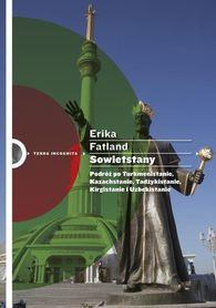 SOWIETSTANY Podróż po Turkmenistanie, Kazachstanie, Tadżykistanie, Kirgistanie i Uzbekistanie ERIKA FATLAND wyd. FOKSAL