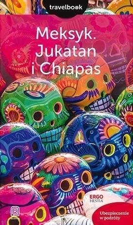 MEKSYK JUKATAN I CHIAPAS przewodnik TRAVELBOOK BEZDROŻA 2017