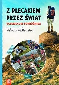 Z PLECAKIEM PRZEZ ŚWIAT VADEMECUM PODRÓŻNIKA Monika Witkowska wyd. BEZDROŻA