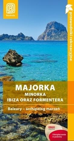 MAJORKA MINORKA IBIZA ORAZ FORMENTERA Baleary archipelag marzeń PRZEWODNIK BEZDROŻA