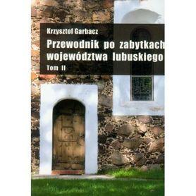 PRZEWODNIK PO ZABYTKACH WOJEWÓDZTWA LUBUSKIEGO Krzysztof Garbacz TOM 2 wyd. PDN