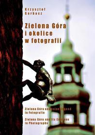 ZIELONA GÓRA I OKOLICE W FOTOGRAFII album Krzysztof Garbacz wyd. PDN