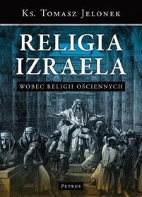 RELIGIA IZRAELA wobec religii ościennych ks. Tomasz Jelonek wyd. PETRUS