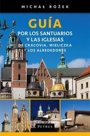 PRZEWODNIK PIELGRZYMA po sanktuariach i kościołach Krakowa, Wieliczki i okolic J. HISZPAŃSKI wyd. PETRUS