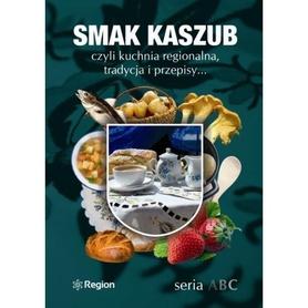 SMAK KASZUB czyli kuchnia regionalna, tradycja i przepisy SERIA ABC wyd. REGION