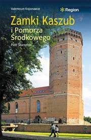 ZAMKI KASZUB I POMORZA ŚRODKOWEGO Vademecum Krajoznawcze przewodnik wyd. REGION