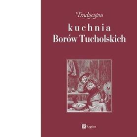 TRADYCYJNA KUCHNIA BORÓW TUCHOLSKICH wyd. REGION