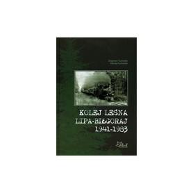 KOLEJ LEŚNA LIPA - BIŁGORAJ 1941-1983 monografia wyd. ATUT