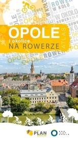 OPOLE I OKOLICE NA ROWERZE atlas z przewodnikiem PLAN