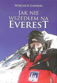 Jak nie wszedłem na Everest Wojciech Gawron