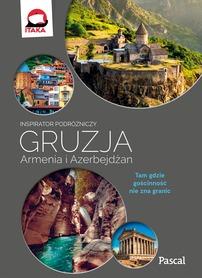 GRUZJA ARMENIA AZERBEJDŻAN INSPIRATOR PODRÓŻNICZY PASCAL 2018