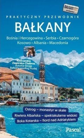 BAŁKANY BOŚNIA I HERCEGOWINA SERBIA CZARNOGÓRA KOSOWO ALBANIA MACEDONIA praktyczny przewodnik PASCAL 2017