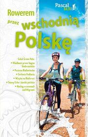 Rowerem przez wschodnią Polskę przewodnik rowerowy PASCAL