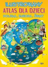 Ilustrowany atlas dla dzieci POLSKA EUROPA ŚWIAT wyd. FENIX