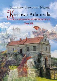 Kresowa Atlantyda. Historia i mitologia miast kresowych. Tom XII MS