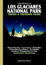 LOS GLACIARES NATIONAL PARK Travel and Trekking Guide ZAGIER & URRUTY PUBLICATIONS