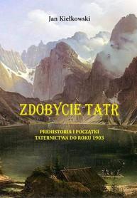 ZDOBYCIE TATR Tom I. Prehistoria i początki Taternictwa do roku 1903 STAPIS