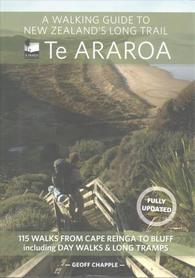 Te Araroa - A Walking Guide to New Zealand`s Long Trail 113 Walks from Cape Reinga to Bluff