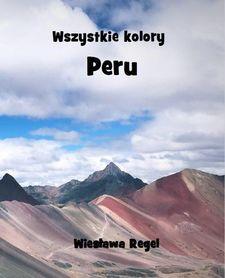 Wszystkie kolory Peru Wiesława Regel BILA