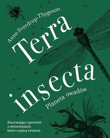 TERRA INSECTA Planeta owadów - Anne Sverdrup-Thygeson ZNAK