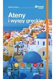 ATENY I WYSPY GRECKIE Travel&Style przewodnik turytsyczny BEZDROŻA 2019