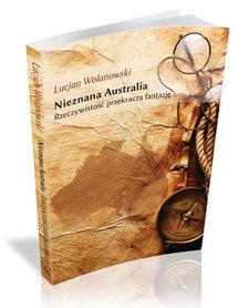 NIEZNANA AUSTRALIA Rzeczywistość przekracza fantazję = Lucjan Wolanowski BORGIS