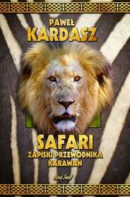 Safari. Zapiski przewodnika karawan BERNARDINUM