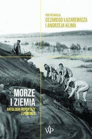 MORZE I ZIEMIA Antologia reportaży z Pomorza WYDAWNICTWO POZNAŃSKIE