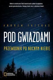 POD GWIAZDAMI Przewodnik po nocnym niebie BURDA KSIĄŻKI - NATIONAL GEOGRAPHIC 2019