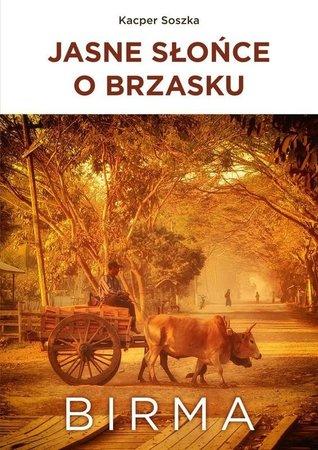 JASNE SŁOŃCE O BRZASKU. BIRMA Kacper Soszka BERNARDINIUM (1)