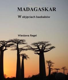 MADAGASKAR. W OBJĘCIACH BAOBABÓW Wiesława Regel BILA