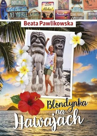BLONDYNKA NA HAWAJACH  - Beata Pawlikowska wyd. Edipresse Książki (1)
