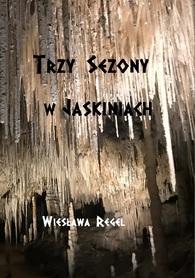 TRZY SEZONY W JASKINIACH Wiesława Regel BILA 2020