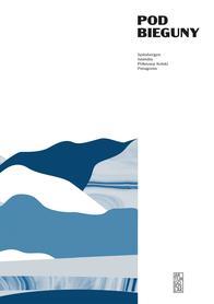 Pod bieguny. Spitsbergen, Islandia, Półwysep Kolski, Patagonia Artur Gorzelak