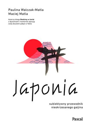 Japonia. Subiektywny przewodnik nieokrzesanego gaijina po meandrach zaskakującej rzeczywistości PASCAL 2020 (1)