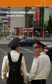 Ojczyzna dobrej jakości. Reportaże z Białorusi, wydanie 2 CZARNE 2020