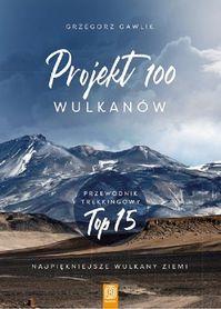 PROJEKT 100 WULKANÓW Najpiękniejsze wulkany Ziemi BEZDROŻA 2020