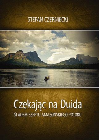 CZEKAJĄC NA DUIDA Śladem szeptu amazońskiego potoku BERNARDINUM (1)