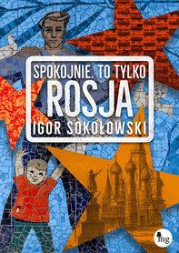 SPOKOJNIE, TO TYLKO ROSJA Igor Sokołowski MG