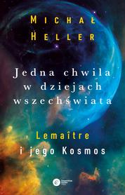 JEDNA CHWILA W DZIEJACH WSZECHŚWIATA Lemaitre i jego Kosmos Copernicus Center Press 2020