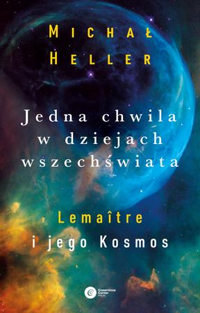 JEDNA CHWILA W DZIEJACH WSZECHŚWIATA Lemaitre i jego Kosmos Copernicus Center Press 2020 (1)
