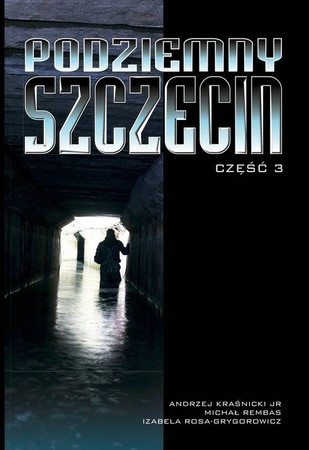 PODZIEMNY SZCZECIN CZ.3 wyd. BRATEK (1)