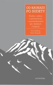 OD KAUKAZU PO SUDETY Studia i szkice o poznawaniu i zamieszkiwaniu gór dalekich i bliskich
